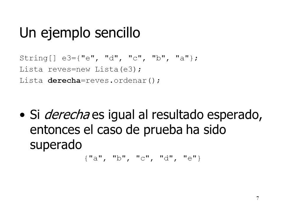 Un ejemplo sencillo String[] e3={ e , d , c , b , a }; Lista reves=new Lista(e3); Lista derecha=reves.ordenar();